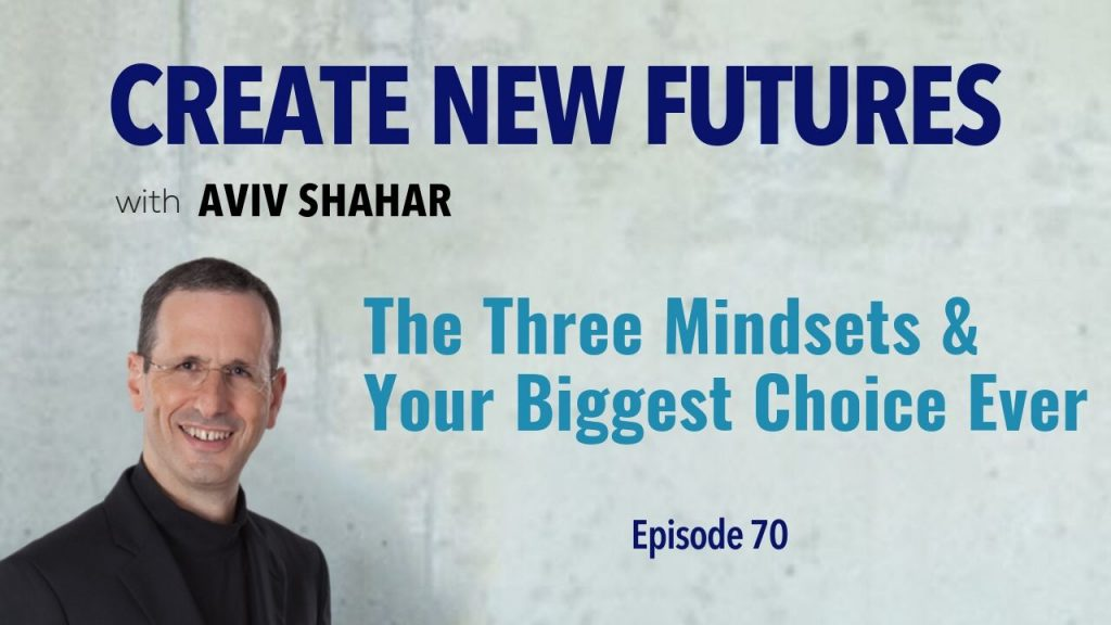 The Three Mindsets & Your Biggest Choice Ever
